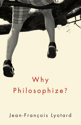 Why Philosophize? By Lyotard, Jean-Francois