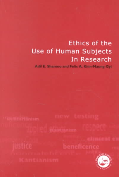 Ethics of the Use of Human Subjects in Research By Shamoo, Adil E./ Khin-Maung-Gyi, Felix A.